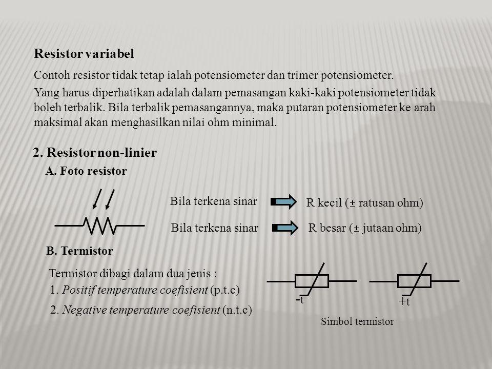 -t Resistor variabel 2. Resistor non-linier +t