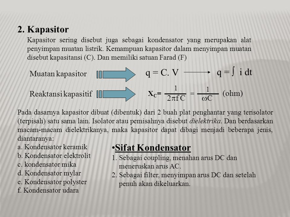 2. Kapasitor q = C. V q =  i dt Sifat Kondensator Muatan kapasitor