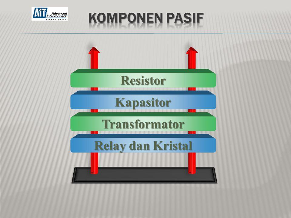 Komponen PASIF Resistor Kapasitor Transformator Relay dan Kristal
