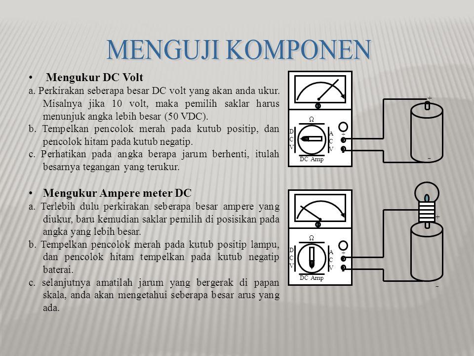 MENGUJI KOMPONEN Mengukur DC Volt Mengukur Ampere meter DC
