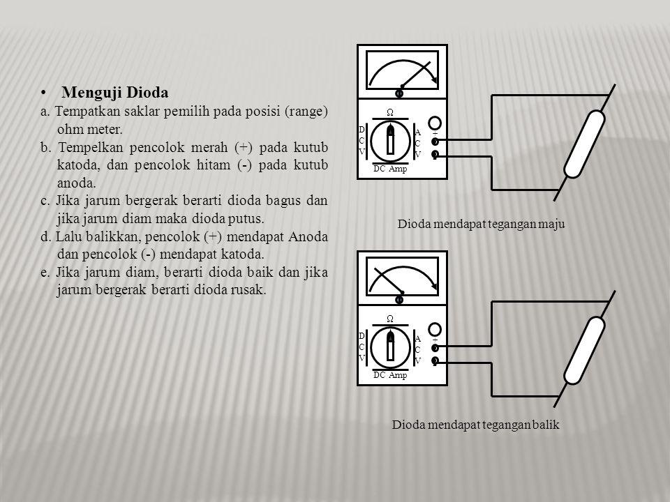 D C. V. A. DC Amp.  + - Menguji Dioda. a. Tempatkan saklar pemilih pada posisi (range) ohm meter.