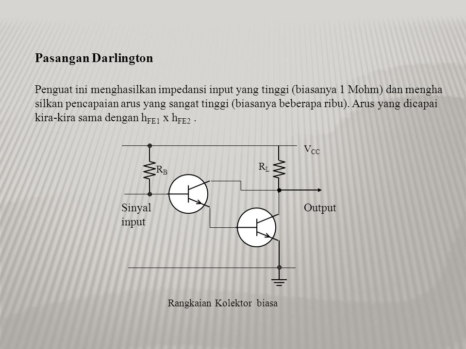 Pasangan Darlington Penguat ini menghasilkan impedansi input yang tinggi (biasanya 1 Mohm) dan mengha.