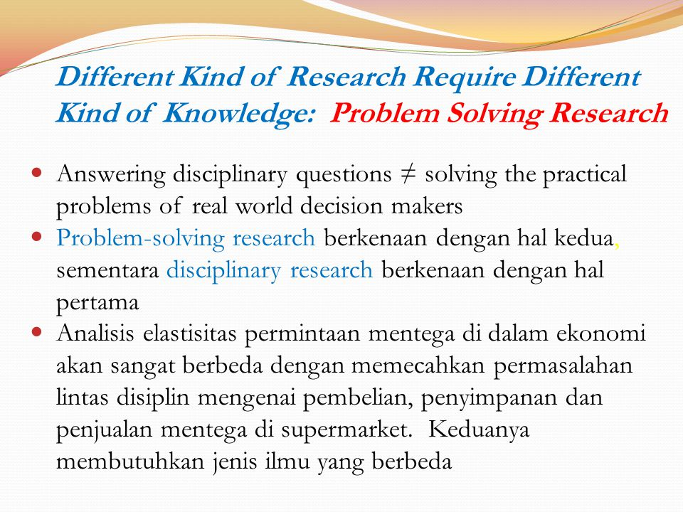 Different Kind of Research Require Different Kind of Knowledge: Problem Solving Research