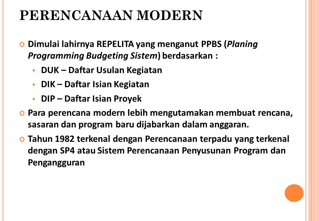 PERENCANAAN MODERN Dimulai lahirnya REPELITA yang menganut PPBS (Planing Programming Budgeting Sistem) berdasarkan :