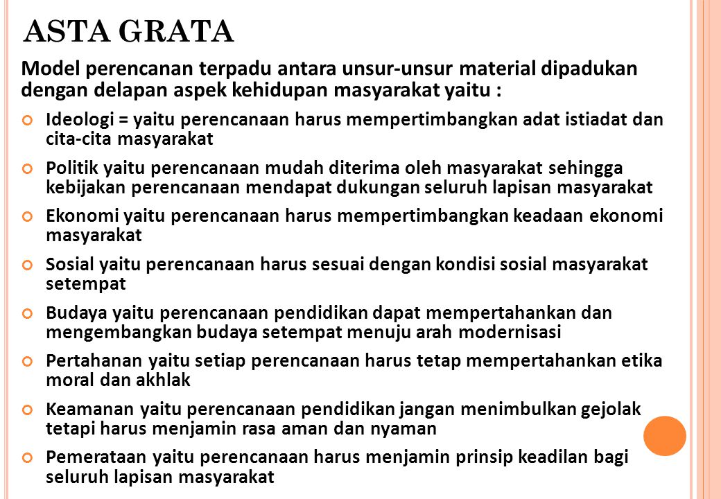 ASTA GRATA Model perencanan terpadu antara unsur-unsur material dipadukan dengan delapan aspek kehidupan masyarakat yaitu :