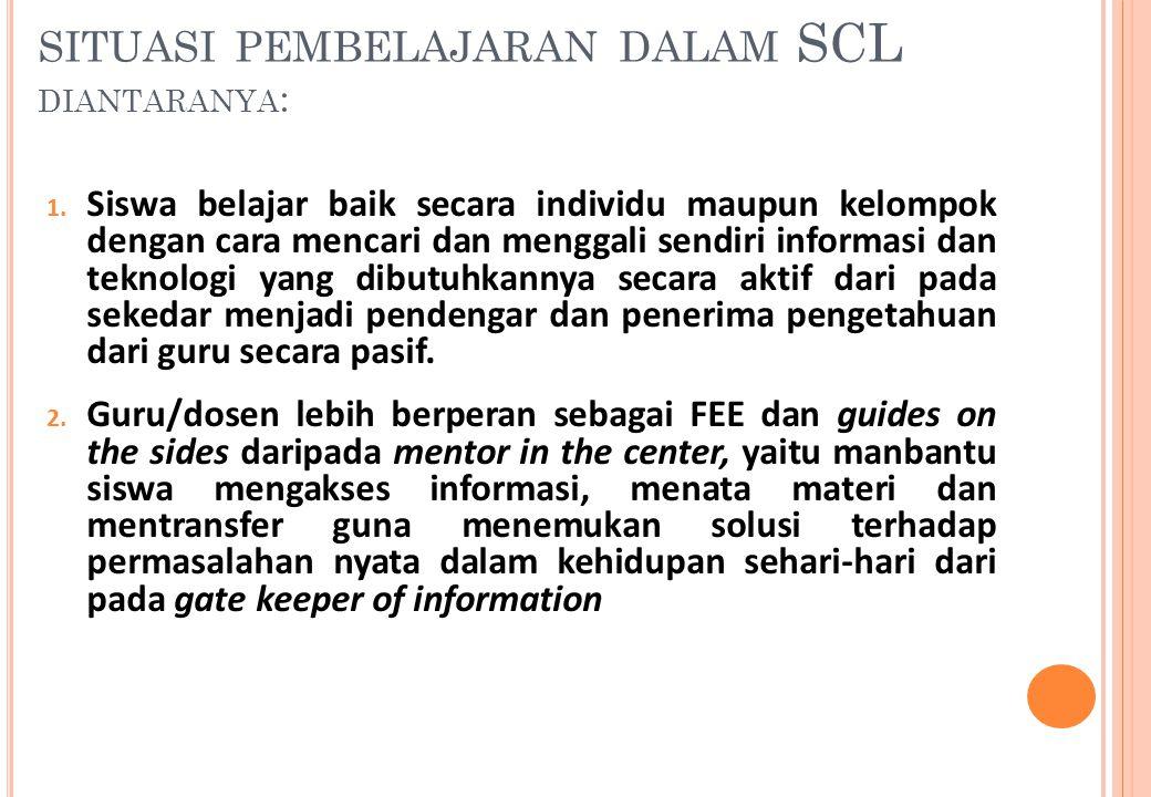 situasi pembelajaran dalam SCL diantaranya: