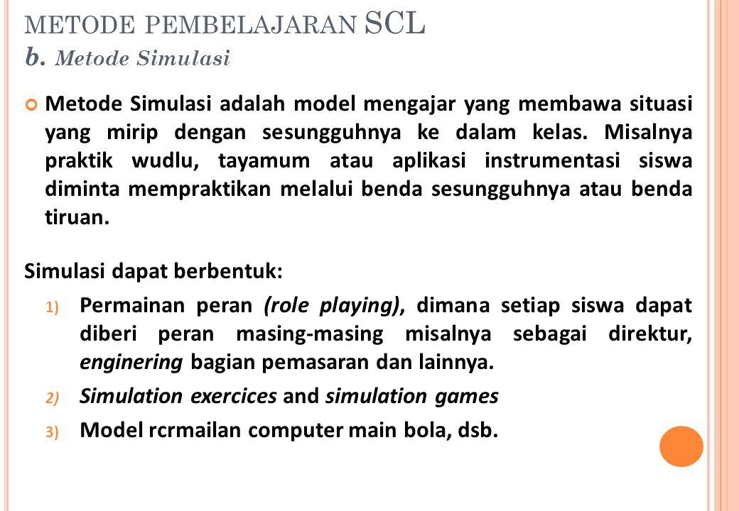 metode pembelajaran SCL b. Metode Simulasi
