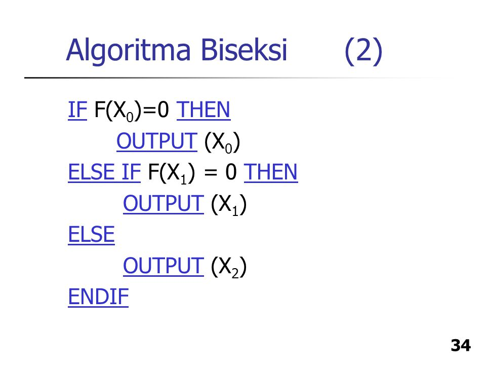 Algoritma Biseksi (2) IF F(X0)=0 THEN OUTPUT (X0)