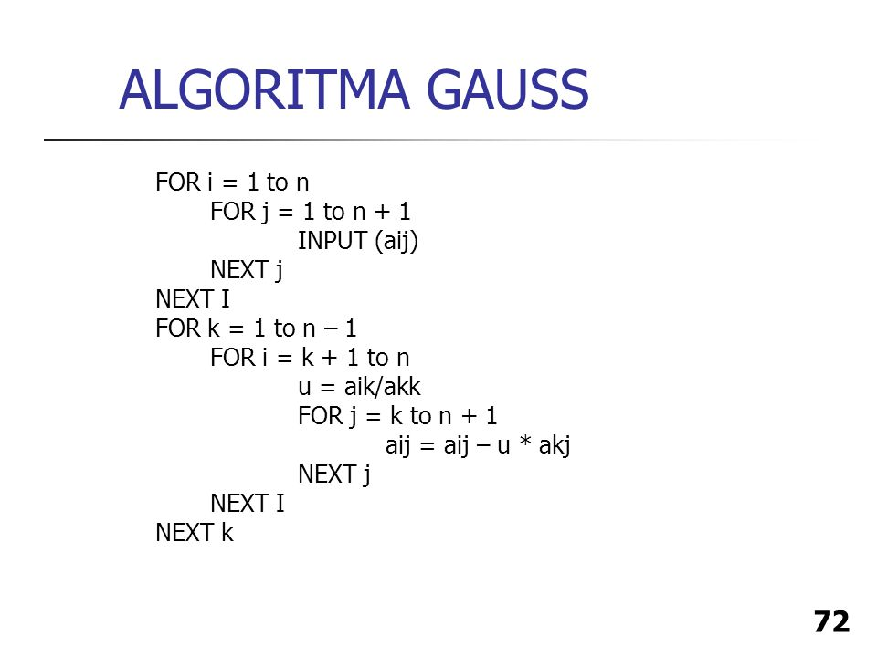 ALGORITMA GAUSS FOR i = 1 to n FOR j = 1 to n + 1 INPUT (aij) NEXT j