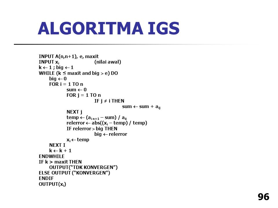ALGORITMA IGS INPUT A(n,n+1), e, maxit INPUT xi (nilai awal)