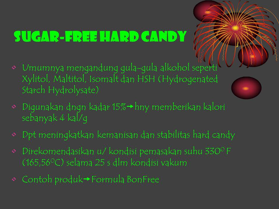 SUGAR-FREE HARD CANDY Umumnya mengandung gula-gula alkohol seperti Xylitol, Maltitol, Isomalt dan HSH (Hydrogenated Starch Hydrolysate)