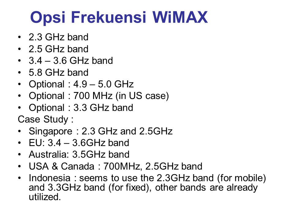 Opsi Frekuensi WiMAX 2.3 GHz band 2.5 GHz band 3.4 – 3.6 GHz band