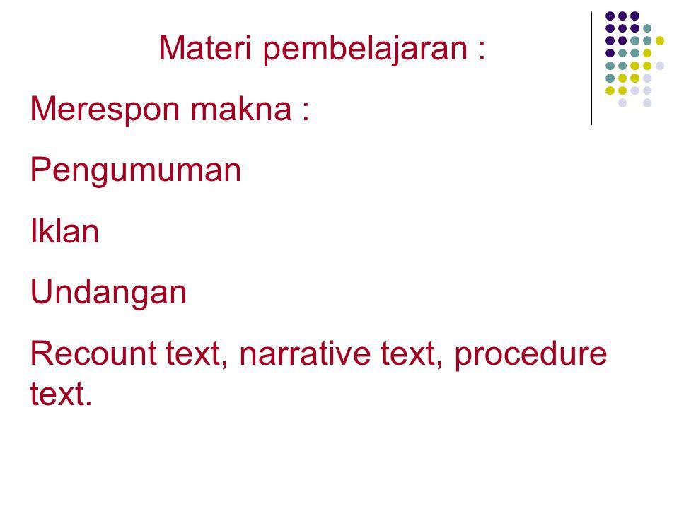 Materi pembelajaran : Merespon makna : Pengumuman.