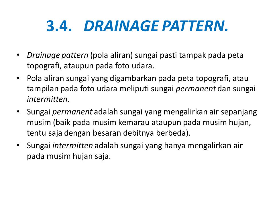 3.4. DRAINAGE PATTERN. Drainage pattern (pola aliran) sungai pasti tampak pada peta topografi, ataupun pada foto udara.