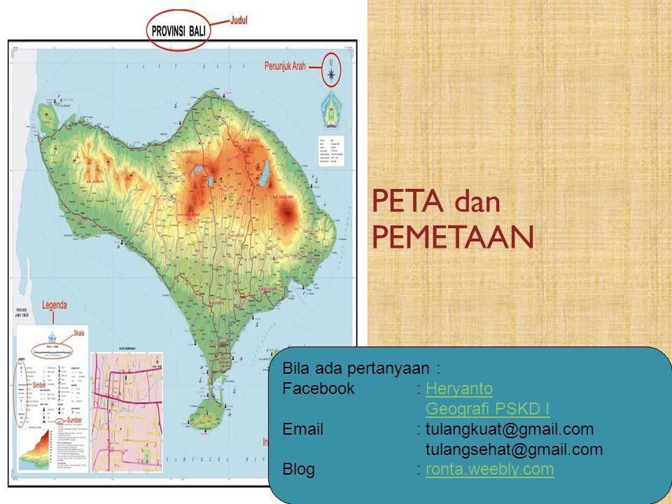 PETA dan PEMETAAN Bila ada pertanyaan : Facebook : Heryanto