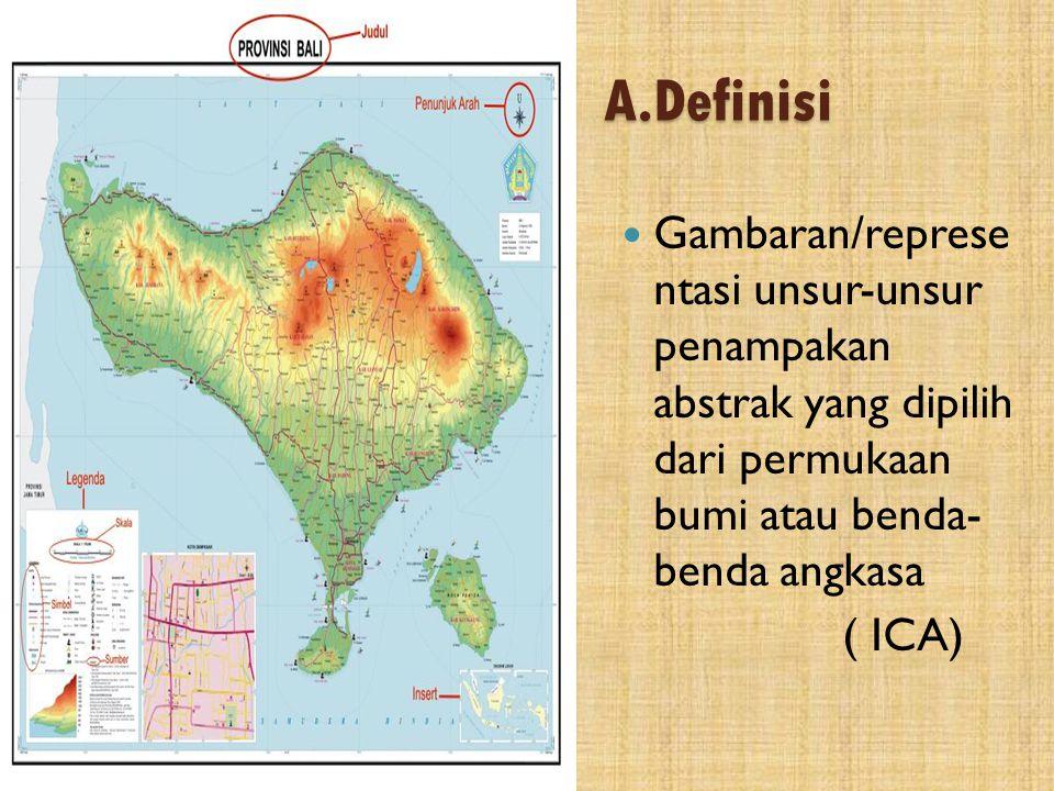 A.Definisi Gambaran/represe ntasi unsur-unsur penampakan abstrak yang dipilih dari permukaan bumi atau benda- benda angkasa.