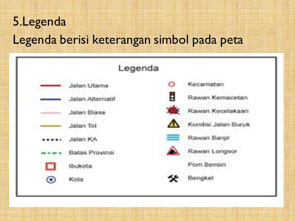 5.Legenda Legenda berisi keterangan simbol pada peta