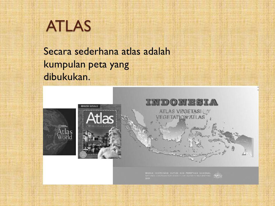ATLAS Secara sederhana atlas adalah kumpulan peta yang dibukukan.