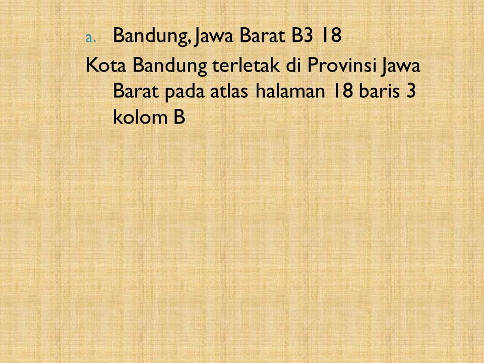 Bandung, Jawa Barat B3 18 Kota Bandung terletak di Provinsi Jawa Barat pada atlas halaman 18 baris 3 kolom B.