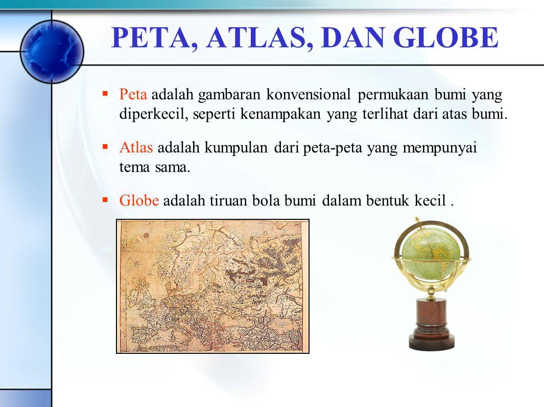 PETA, ATLAS, DAN GLOBE Peta adalah gambaran konvensional permukaan bumi yang diperkecil, seperti kenampakan yang terlihat dari atas bumi.