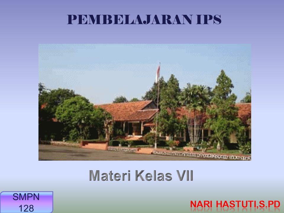 PEMBELAJARAN IPS Materi Kelas VII SMPN 128 Nari Hastuti,S.Pd