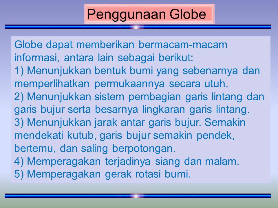 Penggunaan Globe Globe dapat memberikan bermacam-macam informasi, antara lain sebagai berikut: