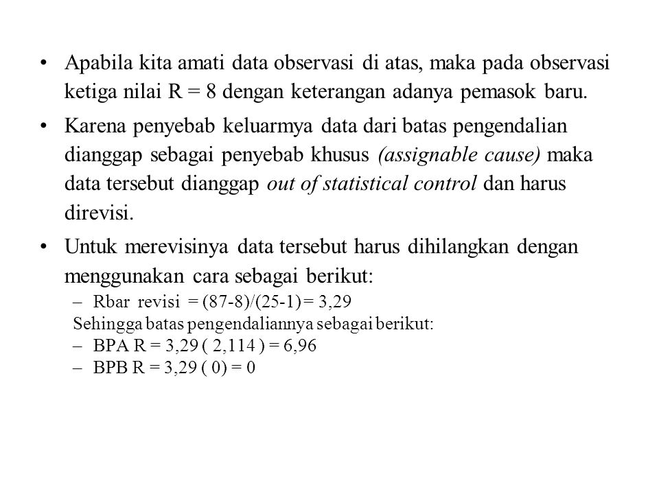 Apabila kita amati data observasi di atas, maka pada observasi ketiga nilai R = 8 dengan keterangan adanya pemasok baru.