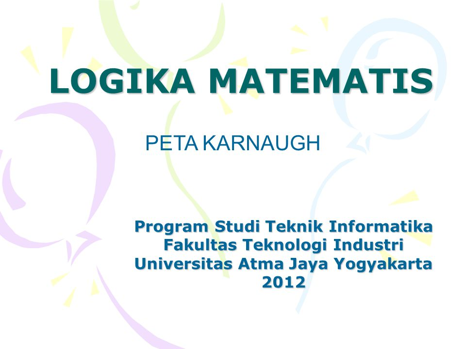 LOGIKA MATEMATIS PETA KARNAUGH Program Studi Teknik Informatika