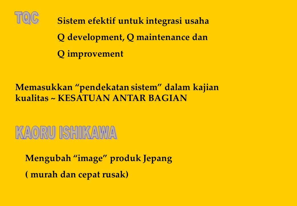 TQC Sistem efektif untuk integrasi usaha. Q development, Q maintenance dan. Q improvement.