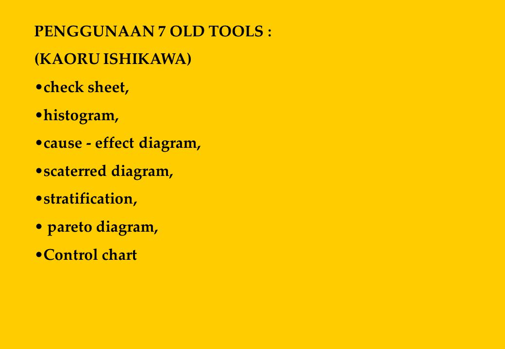 PENGGUNAAN 7 OLD TOOLS : (KAORU ISHIKAWA) check sheet, histogram, cause - effect diagram, scaterred diagram,