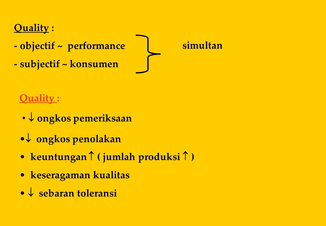Quality : - objectif ~ performance. - subjectif ~ konsumen. simultan. Quality :  ongkos pemeriksaan.
