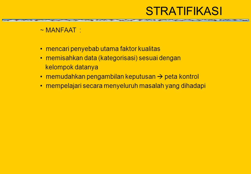 STRATIFIKASI ~ MANFAAT : mencari penyebab utama faktor kualitas