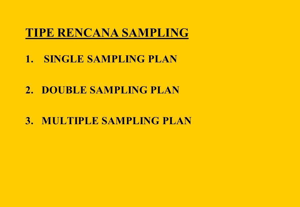 TIPE RENCANA SAMPLING SINGLE SAMPLING PLAN 2. DOUBLE SAMPLING PLAN