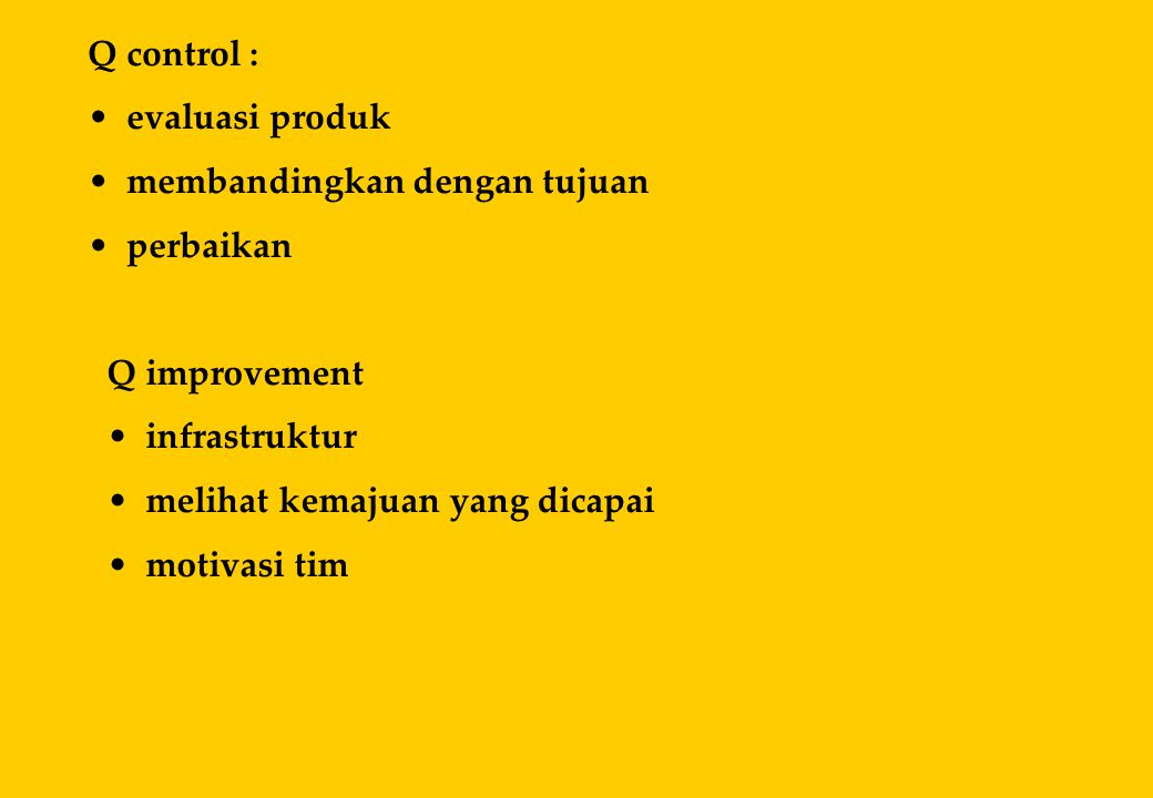 Q control : evaluasi produk. membandingkan dengan tujuan. perbaikan. Q improvement. infrastruktur.