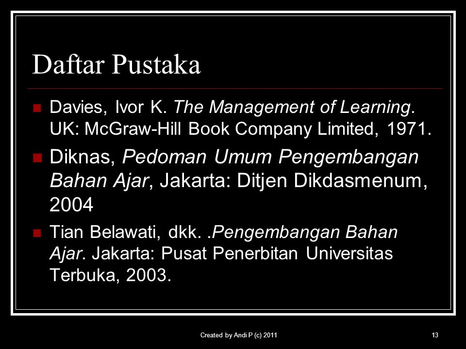 Daftar Pustaka Davies, Ivor K. The Management of Learning. UK: McGraw-Hill Book Company Limited, 1971.