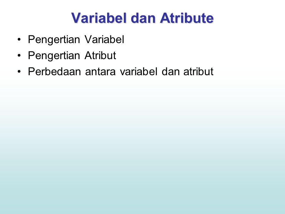 Variabel dan Atribute Pengertian Variabel Pengertian Atribut