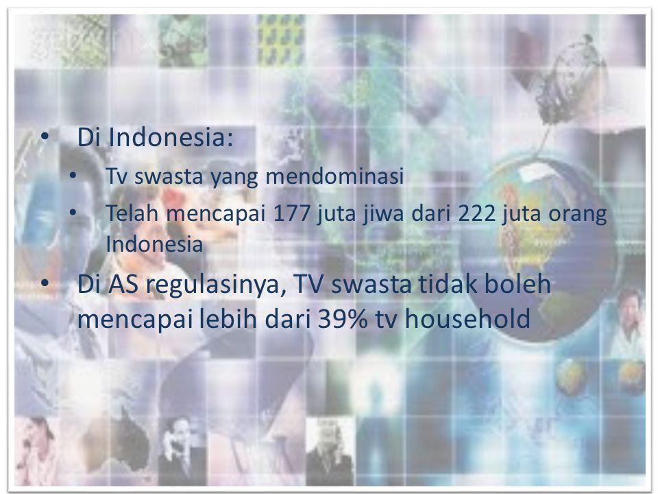 Di Indonesia: Tv swasta yang mendominasi. Telah mencapai 177 juta jiwa dari 222 juta orang Indonesia.