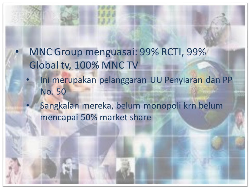 MNC Group menguasai: 99% RCTI, 99% Global tv, 100% MNC TV
