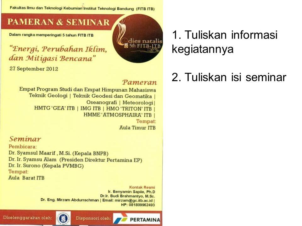 1. Tuliskan informasi kegiatannya 2. Tuliskan isi seminar