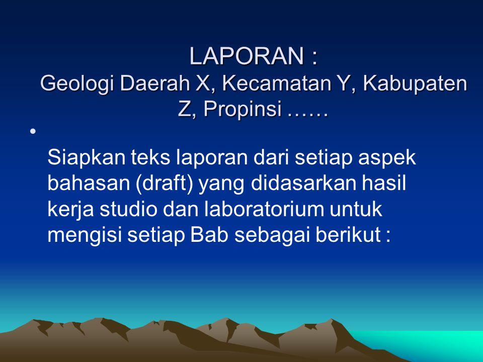 LAPORAN : Geologi Daerah X, Kecamatan Y, Kabupaten Z, Propinsi ……