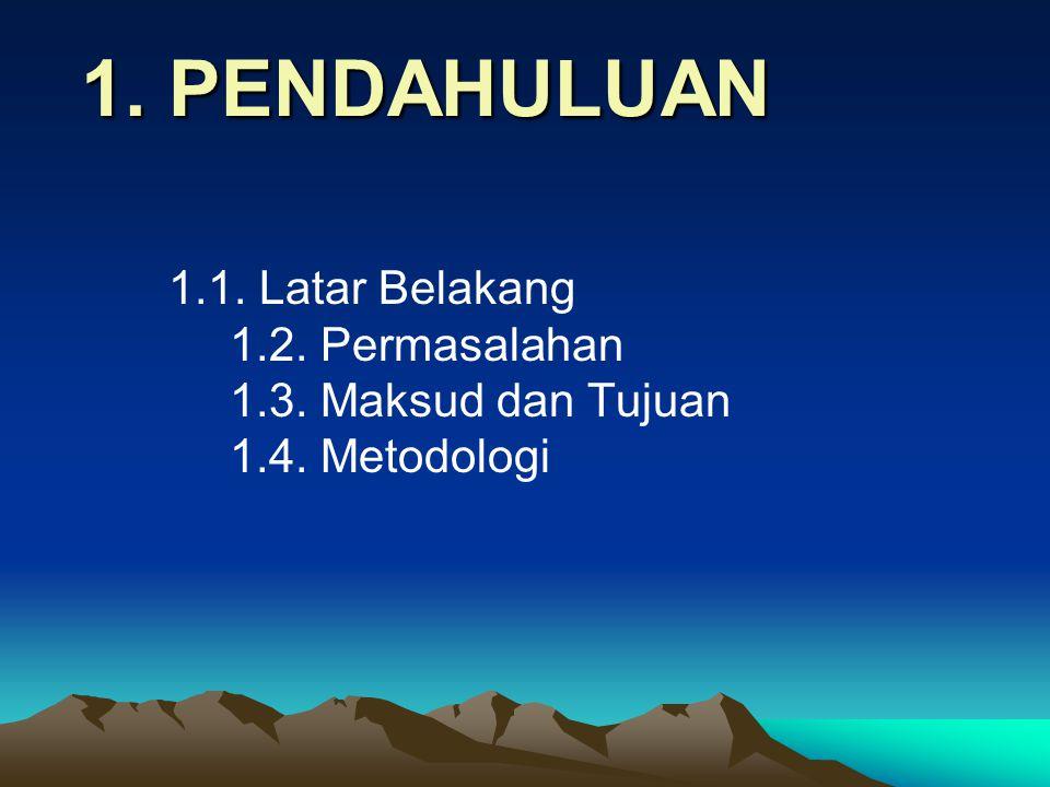 1. PENDAHULUAN 1.1. Latar Belakang 1.2. Permasalahan 1.3. Maksud dan Tujuan 1.4. Metodologi