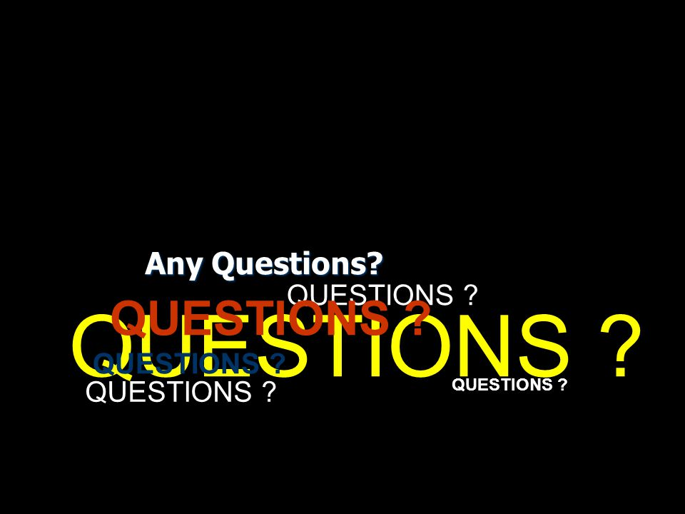 QUESTIONS QUESTIONS Any Questions QUESTIONS QUESTIONS