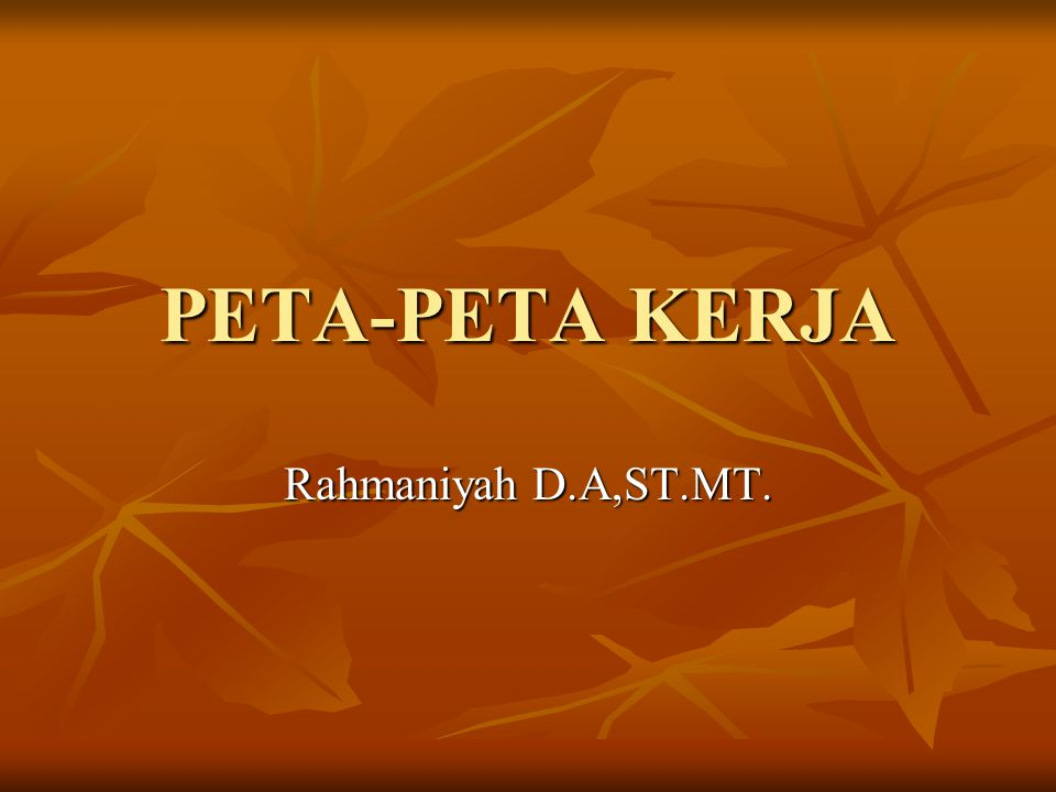 PETA-PETA KERJA Rahmaniyah D.A,ST.MT.