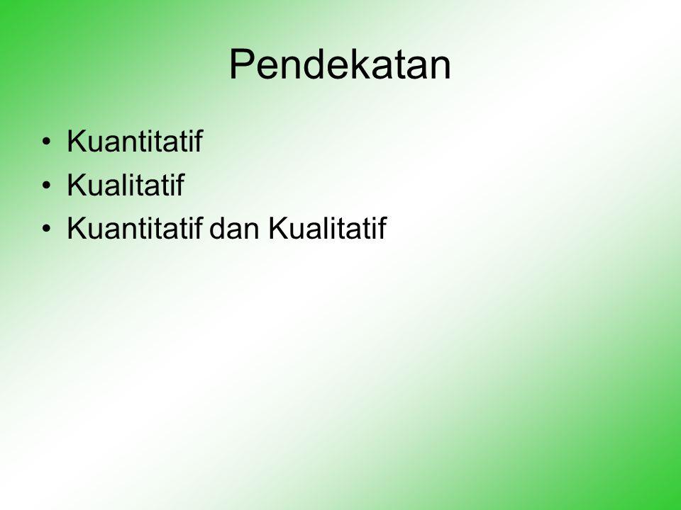 Pendekatan Kuantitatif Kualitatif Kuantitatif dan Kualitatif