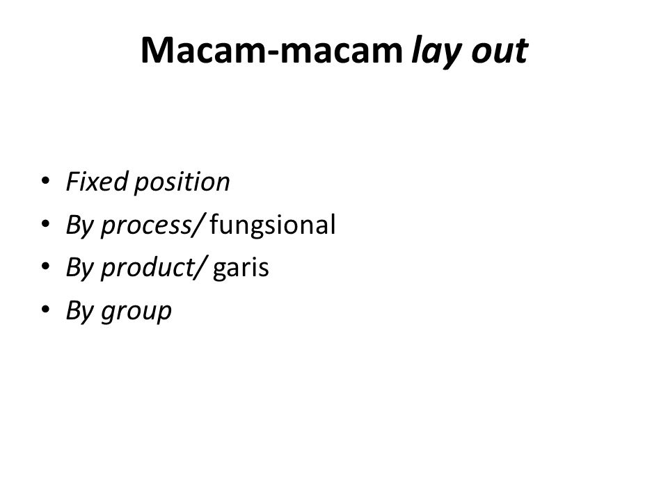 Macam-macam lay out Fixed position By process/ fungsional