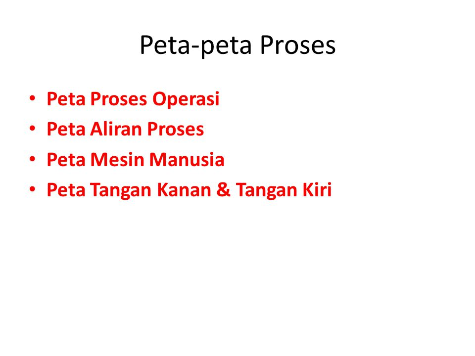Peta-peta Proses Peta Proses Operasi Peta Aliran Proses