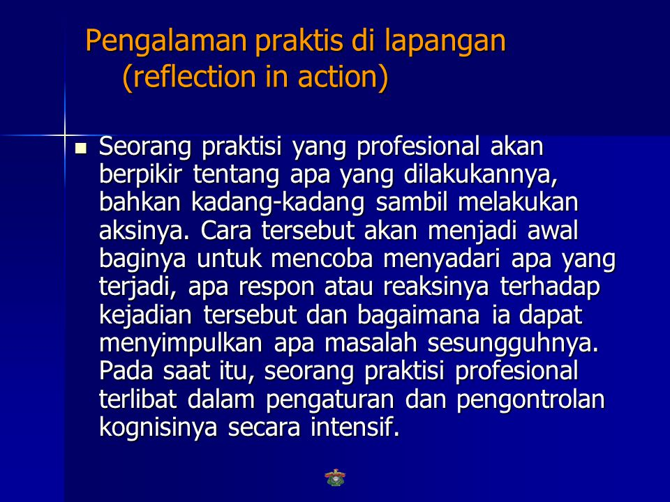 Pengalaman praktis di lapangan (reflection in action)