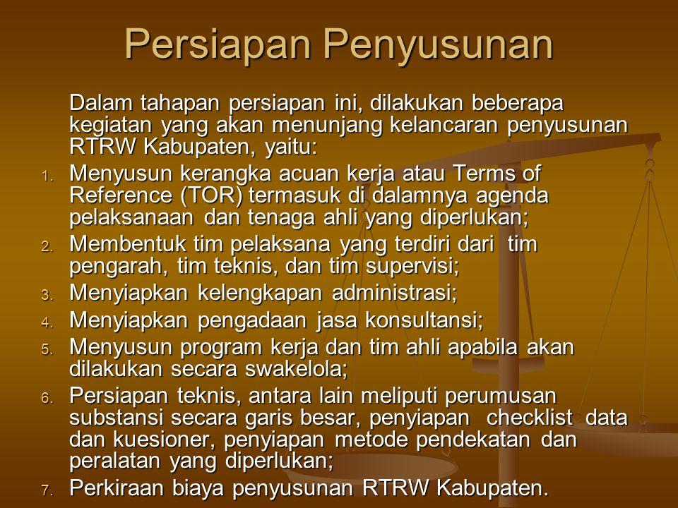 Persiapan Penyusunan Dalam tahapan persiapan ini, dilakukan beberapa kegiatan yang akan menunjang kelancaran penyusunan RTRW Kabupaten, yaitu: