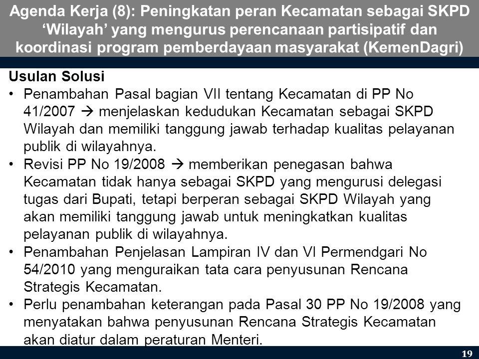 Agenda Kerja (8): Peningkatan peran Kecamatan sebagai SKPD 'Wilayah' yang mengurus perencanaan partisipatif dan koordinasi program pemberdayaan masyarakat (KemenDagri)