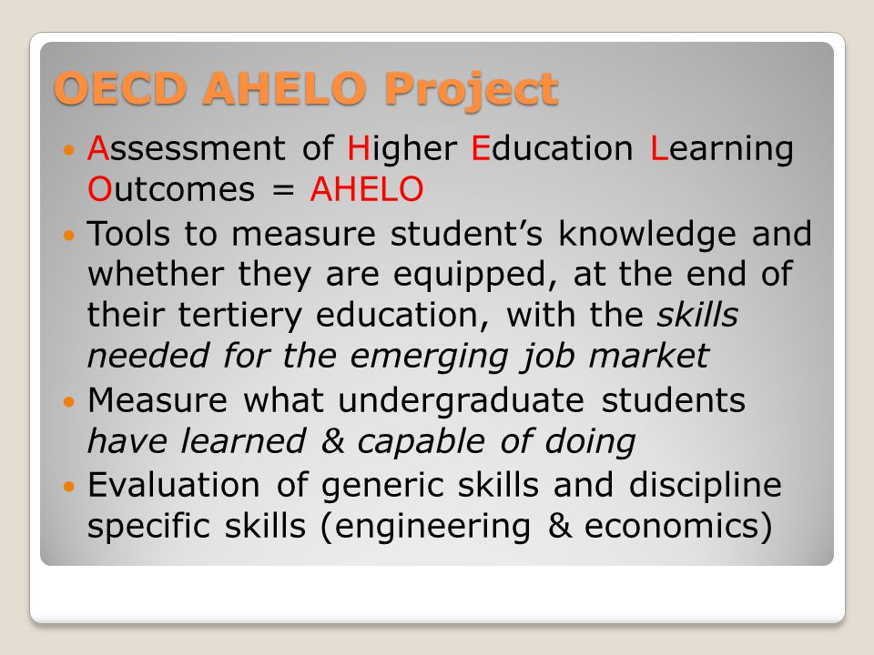 OECD AHELO Project Assessment of Higher Education Learning Outcomes = AHELO.